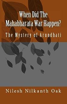 When Did The Mahabharata War Happen? : The Mystery of Arundhati by [Oak, Nilesh Nilkanth]