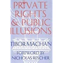 Private Rights and Public Illusions by Tibor R. Machan (1994-01-01)