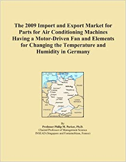 Book The 2009 Import and Export Market for Parts for Air Conditioning Machines Having a Motor-Driven Fan and Elements for Changing the Temperature and Humidity in Germany