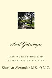 Soul Gateways: One Woman's Heartfelt Journey Into Sacred Light