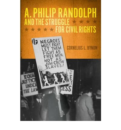 Download [(A. Philip Randolph and the Struggle for Civil Rights )] [Author: Cornelius Bynum] [Jan-2011] PDF