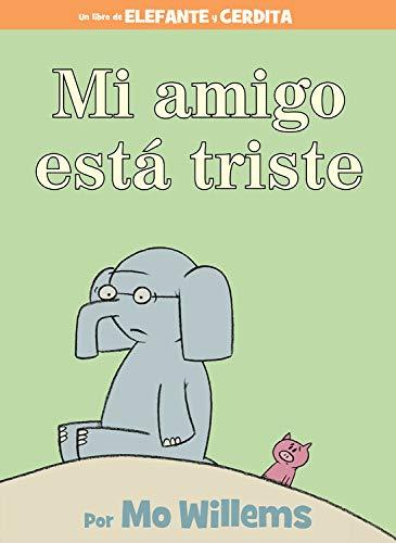 Mi Amigo Está Triste = My Friend Is Sad (Elefante Y Cerdita / Elephant and Piggie) por Mo Willems