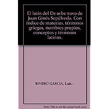 """El latín del """"De orbe novo"""" de Juan Ginés Sepúlveda. Con índice de materias, términos griegos, nombres propios, conceptos y términos latinos."""