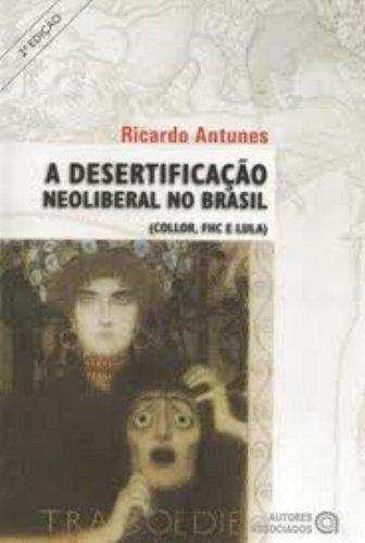 A Desertificação Neoliberal no Brasil: (Collor, FHC e Lula)