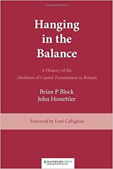 Book Hanging in the Balance: A History of the Abolition of Capital Punishment in Britain by Block, Brian, Hostettler, John (1997)