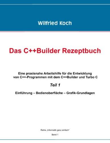 Das C++ -Builder Rezeptbuch: Eine praxisnahe Arbeitshilfe für die Entwicklung von C++-Programmen