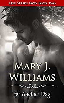 For Another Day (One Strike Away Book 2) by [Williams, Mary J.]