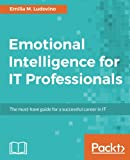 Emotional Intelligence for IT Professionals: The