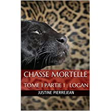 Chasse Mortelle : TOME I PARTIE 1 : LOGAN  (French Edition)