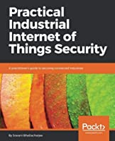 Practical Industrial Internet of Things Security Front Cover