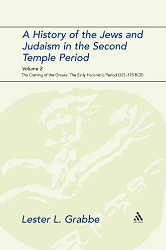 History of the Jews and Judaism in the Second Temple Period, Volume 2: The Coming of the Greeks: The Early Hellenistic Period (335-175 B.C.E.) (The Library of Second Temple Studies)