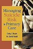 Managing Suicide Risk in Primary Care