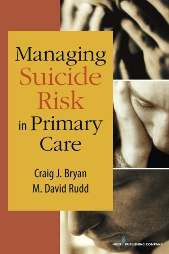 Managing Suicide Risk in Primary Care by Craig J Bryan