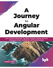 A Journey to Angular Development: Learn Angular Fundamentals, TypeScript, Webpack, Routing, Directives, Components, Forms, and Modules with Practical Examples (English Edition)