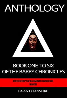 Anthology: Book One To Six of The Barry Chronicles: Free Extract from the Illuminati Cookbook by [Derbyshire, Barry]
