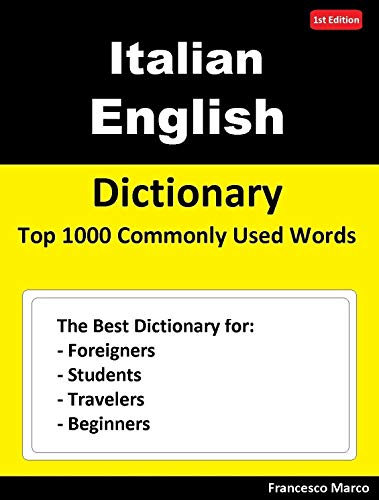 Italian English Dictionary  Top 1000 Commonly Used Words: The Best Dictionary for Foreigners, Students, Travelers and Beginners