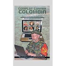 Complot Contra Colombia: Secretos de Los Computadores de Raúl Reyes (Spanish Edition) Apr 12, 2017