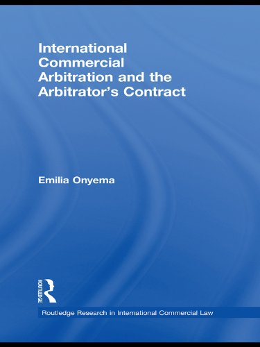 International Commercial Arbitration and the Arbitrator's Contract (Routledge Research in International Commercial Law) by Emilia Onyema