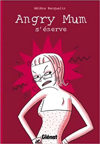 Lire Angry Mum, Tome 1 : Angry Mum s'énerve pdf ebook