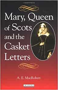 Mary Queen Of Scots And The Casket Letters By Macrobert A border=