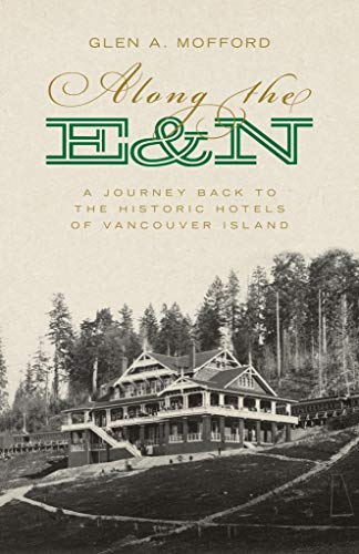 Along the E&N: A Journey Back to the Historic Hotels of Vancouver ()