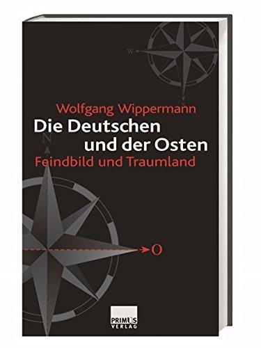 Die Deutschen und der Osten. Feindbild und Traumland