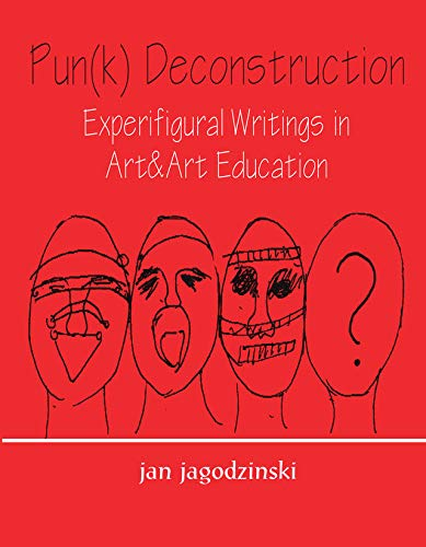Pun(k) Deconstruction: Experifigural Writings in Art&art Education (Studies in Curriculum Theory Series) por jan jagodzinski