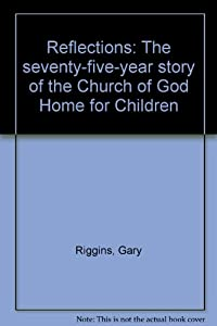 Unknown Binding Reflections: The seventy-five-year story of the Church of God Home for Children Book