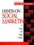 Hands-On Social Marketing: A Step-by-Step Guide
