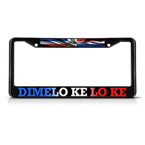 DIMELO KE LO KE, Dominican Republic Flag Metal License Plate Frame Tag Border Black ()