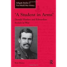 A Student in Arms': Donald Hankey and Edwardian Society at War (Routledge Studies in First World War History) by Ross Davies (2013-11-29)