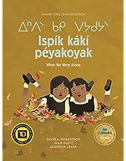 Ispík kákí péyakoyak/When We Were Alone (English and Cree Edition)