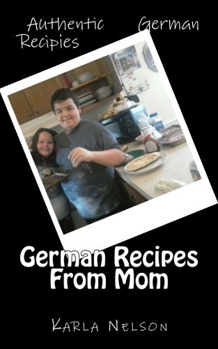 German Recipes From Mom by Karla Nelson