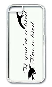 Iphone 6 Case If You Are A Bird I'm A Bird Quote Clear PC Hard Case For Apple Iphone 6 4.7 Inch