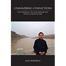 Unwavering Convictions: Gao Zhisheng's Ten-Year Torture and Faith in China's Future