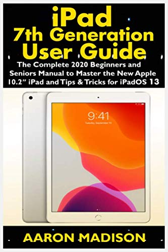 iPad 7th Generation User Guide: The Complete 2020