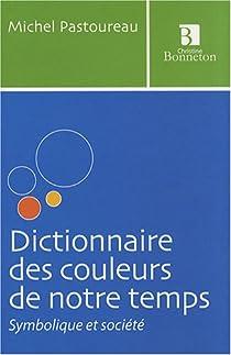 Dictionnaire des couleurs de notre temps : Symbolique et société par Pastoureau