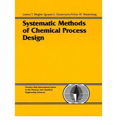 [(Systematic Methods for Chemical Process Design )] [Author: Lorenz T. Biegler] [Mar-1997]