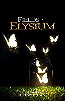 Fields of Elysium (a romantic fantasy) by [Whelan, A.B.]