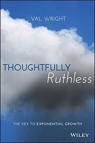 Thoughtfully Ruthless: The Key to Exponential Growth