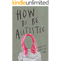 How To Be Autistic