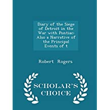 Diary of the Siege of Detroit in the War with Pontiac: Also a Narrative of the Principal Events of T - Scholar's Choice Edition