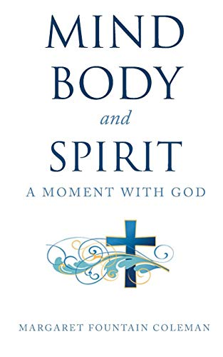 Mind Body and Spirit: A Moment with God