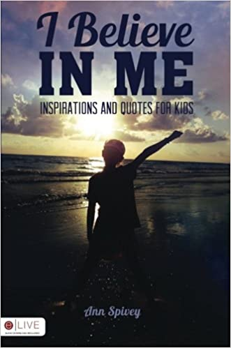 I Believe In Me Inspirations And Quotes For Kids Ann Spivey