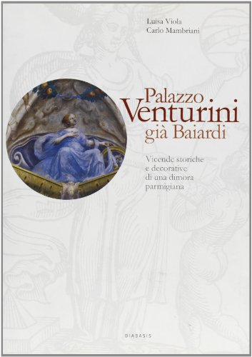 palazzo-venturini-gi-baiardi-vicende-storiche-e-decorative-di-una-dimora-parmigiana