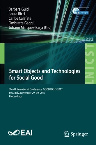 Smart Objects and Technologies for Social Good: Third International Conference, GOODTECHS 2017, Pisa, Italy, November 29-30, 2017, Proceedings and Telecommunications Engineering