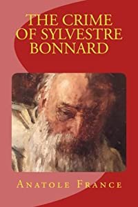 THE CRIME OF SYLVESTRE BONNARD by ANATOLE FRANCE