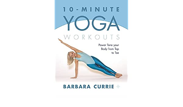 10-Minute Yoga Workouts: Power Tone Your Body From Top To ...