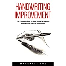 Handwriting Improvement: The Complete Step By Step Guide To Improve Handwriting For Kids And Adults