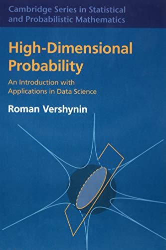 High-Dimensional Probability: An Introduction with Applications in Data Science (Cambridge Series in Statistical and Probabilistic Mathematics) (Introduction To Statistical Signal Processing With Applications)